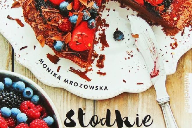 """""""Słodkie i zdrowe"""" - przepisy na desery Moniki Mrozowskiej"""